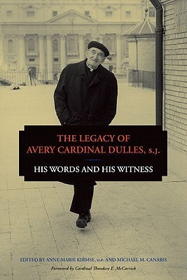 The Legacy of Avery Cardinal Dulles, S.J.: His Words and His Witness  by  Ann-Marie Kirmse