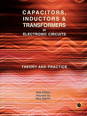 Capacitors, Inductors and Transformers in Electronic Circuits (Analog Electronics Series)  by  Bill Smith