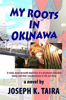 My Roots In Okinawa  by  JOSEPH K. TAIRA