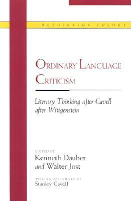 Ordinary Language Criticism: Literary Thinking after Cavell after Wittgenstein  by  Walter Jost