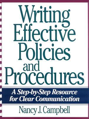 Writing Effective Policies and Procedures: A Step-By-Step Resource for Clear Communication  by  Nancy J. Campbell