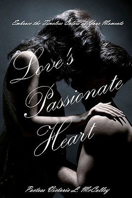 Loves Passionate Heart: Embrace the Timeless Colors of Your Moments  by  Poetess Victoria L. McColley