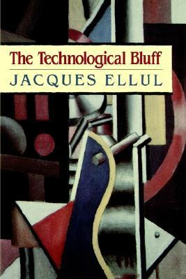Thetechnological Bluff  by  Jacques Ellul