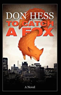 To Catch a Fox  by  Donald Frank Hess