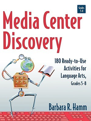 Media Center Discovery: 180 Ready-To-Use Activities for Language Arts, Grades 5-8  by  Barbara R. Hamm
