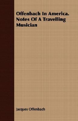 Offenbach in America. Notes of a Travelling Musician  by  Jacques Offenbach