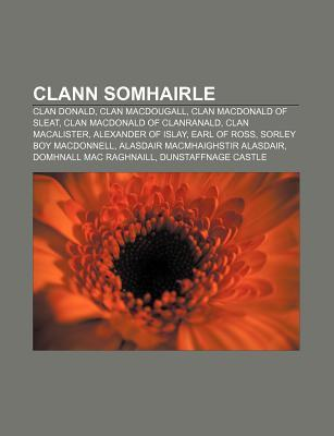 Clann Somhairle: Clan Donald, Clan Macdougall, Clan MacDonald of Sleat, Clan MacDonald of Clanranald, Clan Macalister, Alexander of Isl  by  Source Wikipedia