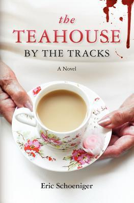 The Teahouse the Tracks by Eric Schoeniger