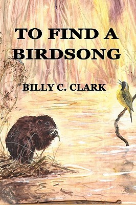 To Find a Birdsong  by  Billy C. Clark