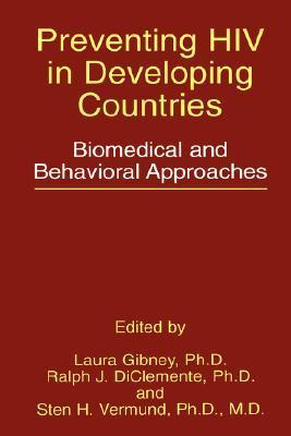 Preventing HIV in Developing Countries: Biomedical and Behavioral Approaches Laura Gibney