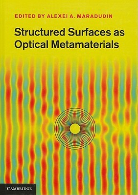 Structured Surfaces as Optical Metamaterials  by  Alexei A. Maradudin