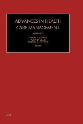 Advances in Health Care Management (Advances in Health Care Management, #3)  by  Grant T. Savage