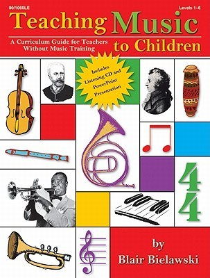 Teaching Music to Children: A Curriculum Guide for Teachers Without Music Training Blair Bielawski