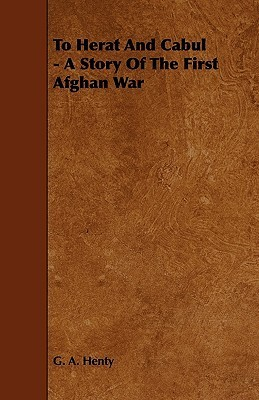 To Herat and Cabul - A Story of the First Afghan War  by  G.A. Henty
