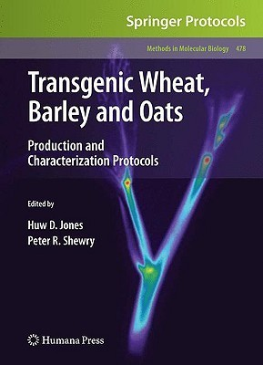 Transgenic Wheat, Barley and Oats: Production and Characterization Protocols Huw D. Jones