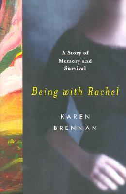 Being with Rachel: A Personal Story of Memory and Survival Karen Brennan