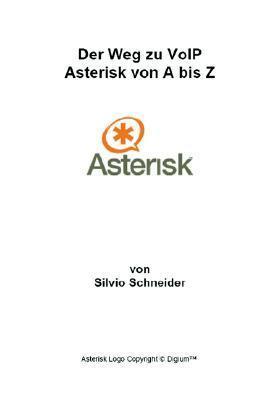 Der Weg Zu Voip Asterisk Von a Bis Z  by  Silvio Schneider