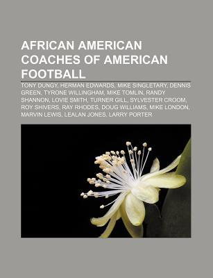 African American Coaches of American Football: Tony Dungy, Herman Edwards, Mike Singletary, Dennis Green, Tyrone Willingham, Mike Tomlin  by  Source Wikipedia