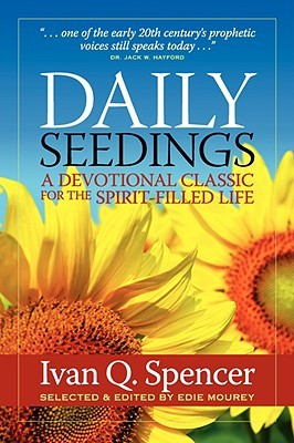 Daily Seedings: A Devotional Classic for the Spirit-Filled Life  by  Ivan Q. Spencer