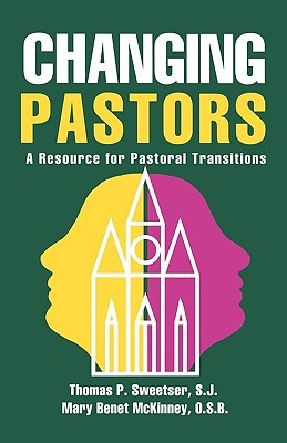 Changing Pastors: A Resource for Pastoral Transitions  by  Thomas P. Sweetser