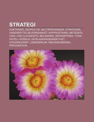 Strategi: Doktriner, Geopolitik, Milit R Vningar, Strateger, Underr Ttelseverksamhet, Kapprustning, Metadata, Carl Von Clausewit  by  Source Wikipedia