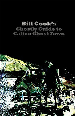 Bill Cooks Ghostly Guide to Calico Ghost Town  by  Bill Cook