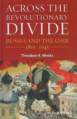 Across the Revolutionary Divide: Russia and the USSR, 1861-1945  by  Theodore Weeks