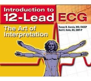 Introduction to 12-Lead ECG: The Art of Interpretation Tomas B. Garcia