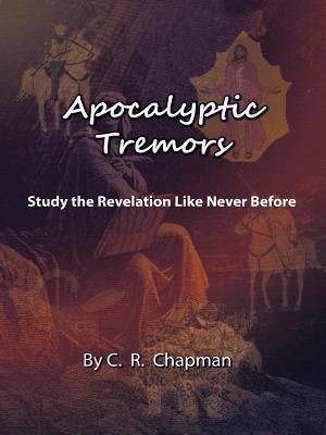 Apocalyptic Tremors: Study the Revelation Like Never Before C.R. Chapman