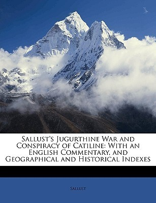 Sallusts Jugurthine War and Conspiracy of Catiline: With an English Commentary, and Geographical and Historical Indexes  by  Sallust