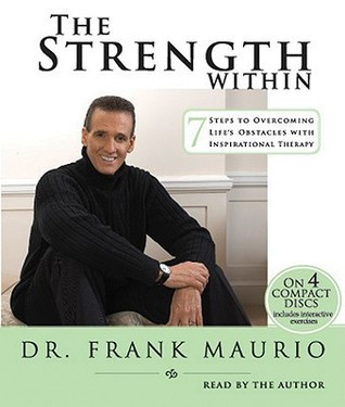 The Strength Within: 7 Steps to Overcoming Lifes Obstacles with Inspirational Therapy  by  Frank Maurio