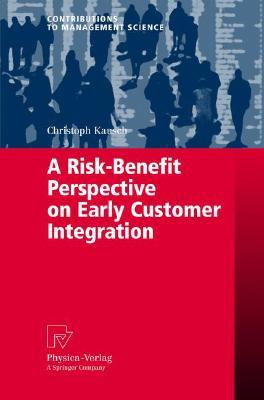 A Risk-Benefit Perspective on Early Customer Integration  by  Christoph Kausch