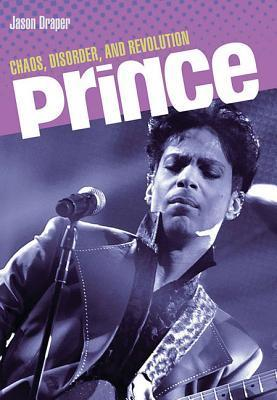 Prince: Chaos, Disorder, and Revolution  by  Jason Draper