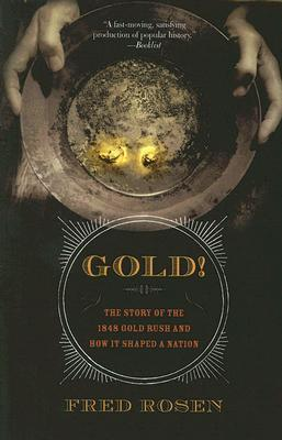 Gold!: The Story of the 1848 Gold Rush and How It Shaped a Nation Fred Rosen
