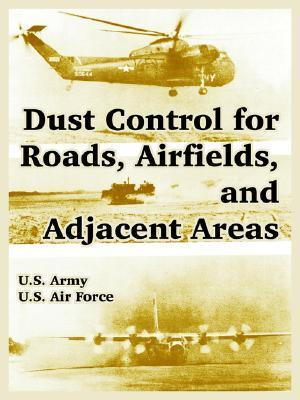Dust Control for Roads, Airfields, and Adjacent Areas  by  U.S. Army