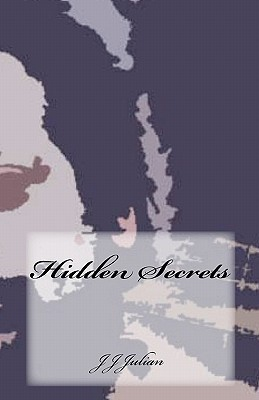 Hidden Secrets  by  J.J. Julian