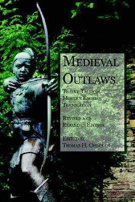 Medieval Outlaws: Twelve Tales in Modern English Translation  by  Thomas H. Ohlgren