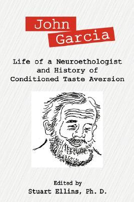 John Garcia: Life of a Neuroethologist and History of Conditioned Taste Aversion  by  Stuart R. Ellins