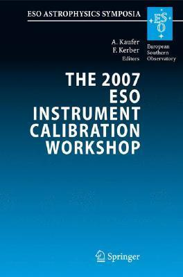 The 2007 Eso Instrument Calibration Workshop: Proceedings of the Eso Workshop Held in Garching, Germany, 23-26 January 2007  by  A. Kaufer