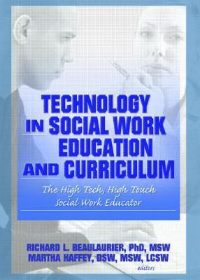 Technology in Social Work Education and Curriculum: The High Tech, High Touch Social Work Educator  by  Richard Beaulaurier