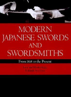 Modern Japanese Swords and Swordsmiths: From 1868 to the Present  by  Leon Kapp