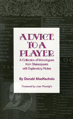 ( Hal Leonard Pub) Advice to a Player: A Collection of Monologues from Shakespeare with Explanatory Notes Donald MacKechnie