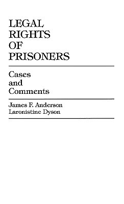 Legal Rights of Prisoners: Cases and Comments James F. Anderson