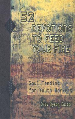 52 Devotions to Feed Your Fire: Soul Tending for Youth Workers Drew Dyson