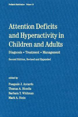 Attention Deficits and Hyperactivity in Children and Adults: Diagnosis, Treatment, and Management  by  Pasquale J. Accardo