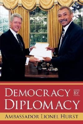 Democracy  by  Diplomacy by Ambassador Lionel Hurst