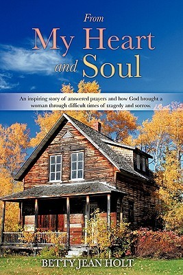 From My Heart and Soul  by  Betty Jean Holt