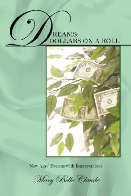 Dreams: Dollars on a Roll - New Age/ Dreams with Interpretation  by  Mary Belle Claude