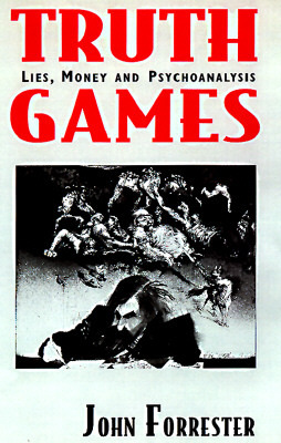 Truth Games: Lies, Money, And Psychoanalysis  by  John Forrester