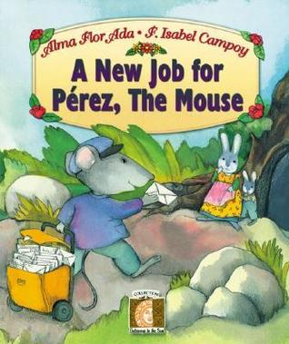 A New Job for Perez, the Mouse  by  Alma Flor Ada